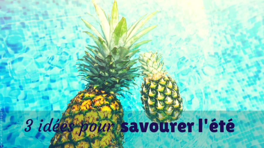 3 idées pour savourer l'été