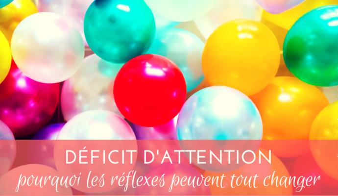Déficit d'attention : pourquoi les réflexes peuvent tout changer ?