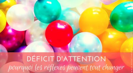 Déficit attention, prquoi réflexes peuvent tout changer